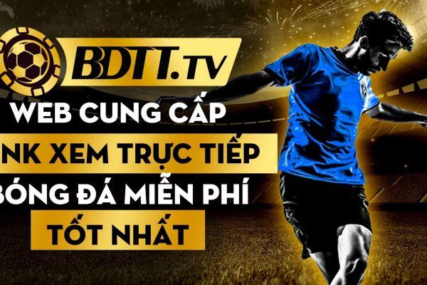 BDTT.tv web cung cấp link xem trực tiếp bóng đá miễn phí tốt nhất